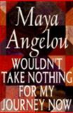 Wouldn't Take Nothing for My Journey Now, Maya Angelou, 0394223632