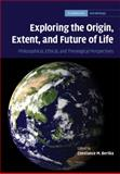 Exploring the Origin, Extent, and Future of Life : Philosophical, Ethical, and Theological Perspectives, , 0521863635