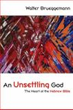 An Unsettling God : The Heart of the Hebrew Bible, Brueggemann, Walter, 0800663632