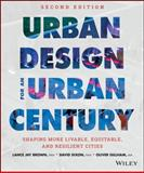 Urban Design for an Urban Century : Shaping More Livable, Equitable, and Resilient Cities, Brown, Lance Jay and Dixon, David, 1118453638