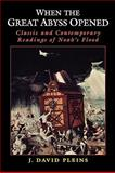 When the Great Abyss Opened : Classic and Contemporary Readings of Noah's Flood, Pleins, J. David, 0199733635