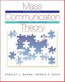 Mass Communication Theory : Foundations, Ferment, and Future, Baran, Stanley J. (Stanley J. Baran) and Davis, Dennis K., 0495503630