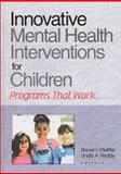 Innovative Mental Health Interventions for Children : Programs That Work, Steven I Pfeiffer, Linda A Reddy, 0789013630