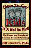 How to Get Kids to Do What You Want, Bill Crawford, 0893343633