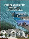 Dwelling Construction under the 2007 California Building Code, International Code Council, 1435483634