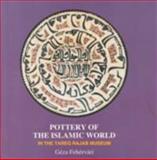 Pottery of the Islamic World : In the Tareq Rajab Museum, Fehervari, Geza, 1860643639