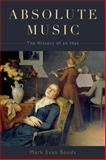 Absolute Music : The History of an Idea, Bonds, Mark Evan, 0199343632