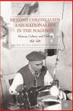 Beyond Colonialism and Nationalism in the Maghrib : History, Culture, and Politics, , 0230613632