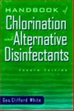 Handbook of Chlorination and Alternative Disinfectants, White, George C., 0442023634