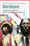 Native Diasporas : Indigenous Identities and Settler Colonialism in the Americas, , 0803233639