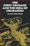 The First Crusade and the Idea of Crusading, Riley-Smith, Jonathan Simon Christopher, 0812213637