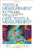 Tests and Measurement for People Who (Think They) Hate Tests and Measurement, Neil J. Salkind, 1412913632