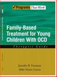 Family-Based Treatment for Young Children with OCD : Therapist Guide, Freeman, Jennifer B. and Garcia, Abbe Marrs, 0195373634