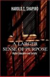 A Larger Sense of Purpose : Higher Education and Society, Shapiro, Harold T., 0691123632