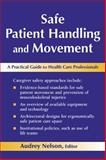 Safe Patient Handling and Movement : A Guide for Nurses and Other Health Care Providers, Nelson, Audrey, 0826163637