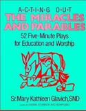 Acting Out the Miracles and Parables, Mary Kathleen Glavich, 0896223639