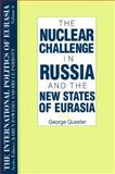 The International Politics of Eurasia : The Nuclear Challenge in Russia and the New States of Eurasia, George H. Quester, 1563243636