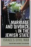 Marriage and Divorce in the Jewish State : Israel's Civil War, Weiss, Susan M. and Gross-Horowitz, Netty C., 1611683637