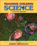 Teaching Children Science : A Discovery Approach, Abruscato, Joseph, 0205463649