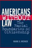 Americans Without Law, Mark S. Weiner, 0814793649