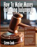 How to Make Money Collecting Judgments, Steve Cook, 1440443645