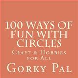 100 Ways of Fun with Circles, Gorky Pal, 1466353643