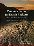Carving a Future for British Rock Art : New Directions for Research, Management and Presentation, , 1842173642