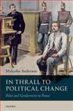In Thrall to Political Change : Police and Gendarmerie in France, Anderson, Malcolm, 0199693641