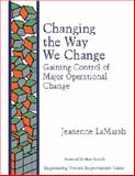 Changing the Way We Change : Gaining Control of Major Operational Change, LaMarsh, Jeannenne, 0201633647