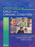 Primary Care of the Child with a Chronic Condition, Jackson Allen, Patricia and Vessey, Judith A., 0323023649