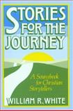 Stories for the Journey, William R. White, 0806623640