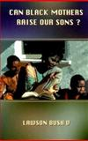 Can Black Mothers Raise Our Sons?, African American Images Staff and Lawson Bush U., 0913543640