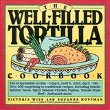 The Well-Filled Tortilla Cookbook, Victoria Wise and Susanna Hoffman, 0894803646