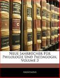Neue Jahrbücher Für Philologie Und Paedagogik, Volume 18, Anonymous, 114250364X