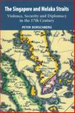The Singapore and Melaka Straits : Violence, Security and Diplomacy in the 17th Century, Borschberg, Peter, 9067183644