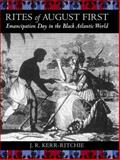 Rites of August First : Emancipation Day in the Black Atlantic World, Kerr-Ritchie, Jeffrey R., 0807143642