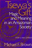 Tsewa's Gift : Magic and Meaning in an Amazonian Society, Brown, Michael F., 081735364X