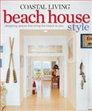 Coastal Living Beach House Style, Coastal Living Magazine Editors, 0848733649