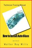 How to Install Auto Glass, Walter Mills, 146373364X