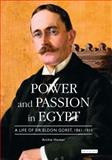 Power and Passion in Egypt : A Life of Sir Eldon Gorst, 1861-1911, Hunter, Archie, 1845113640