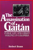 The Assassination of Gaitan : Public Life and Urban Violence in Colombia, Braun, Herbert, 0299103641