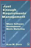 Just Enough Requirements Management : Where Software Development Meets Marketing, Davis, Alan M., 0932633641