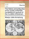 The History and Antiquities of the County of Norfolk, Mostyn John Armstrong, 1140983644