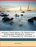 Annali Universali Di Statistica, Economia Pubblica, Storia, Viaggi E Commercio, Anonymous and Anonymous, 1149133643
