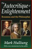 The Autocritique of Enlightenment : Rousseau and the Philosophes, Hulliung, Mark, 1412853648