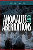 Anomalies and Aberrations, E. Floyd Phelps, 146785364X