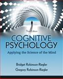 Cognitive Psychology : Applying the Science of the Mind, Robinson-Riegler, Gregory L. and Robinson-Riegler, Bridget, 0205033644