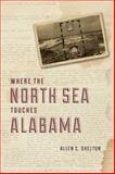 Where the North Sea Touches Alabama, Shelton, Allen C., 022606364X