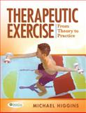 Therapeutic Exercise : From Theory to Practice, Higgins, Michael, 0803613644