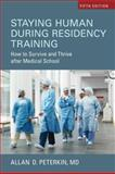 Staying Human During Residency Training : How to Survive and Thrive after Medical School, Fifth Edition, Peterkin, Allan D., 1442613645
